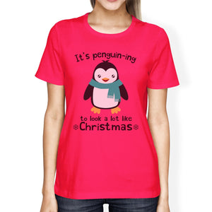 It's Penguin-Ing To Look A Lot Like Christmas Womens Hot Pink Shirt