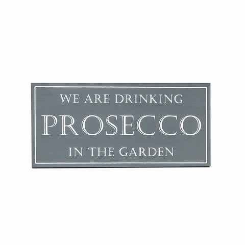 Shoeless Joe 'We are drinking prosecco in the garden' Sign