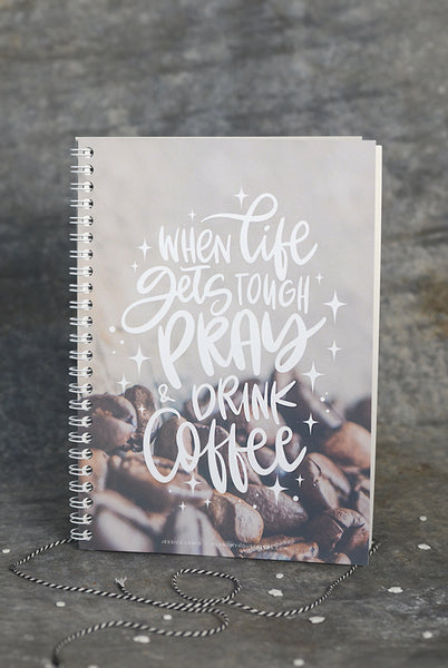 Notizbuch: WHEN LIFE GETS TOUGH PRAY AND DRINK COFFEE