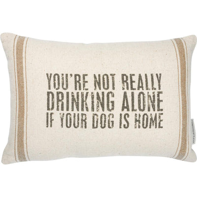 """Not Drinking Alone If Your Dog Is Home"" Decorative Pillow"