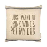 """I Just Want To Drink Wine & Pet My Dog"" Decorative Pillow"