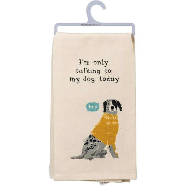"""I'm Only Talking To My Dog Today"" Dish Towel"