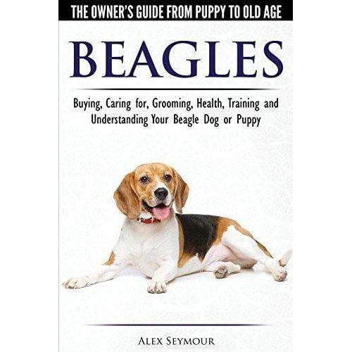 Beagles - The Owner's Guide from Puppy to Old Age
