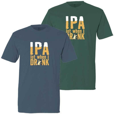 IPA Lot When I Drink - Classic Tee