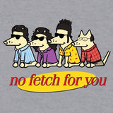 No Fetch For You - Baseball T-Shirt