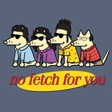 No Fetch For You - Classic Tee