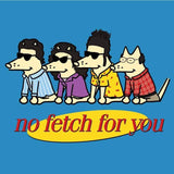 No Fetch For You - Ladies Night T-Shirt