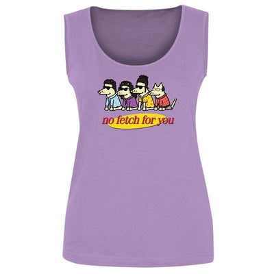 No Fetch For You - Ladies Tank Top
