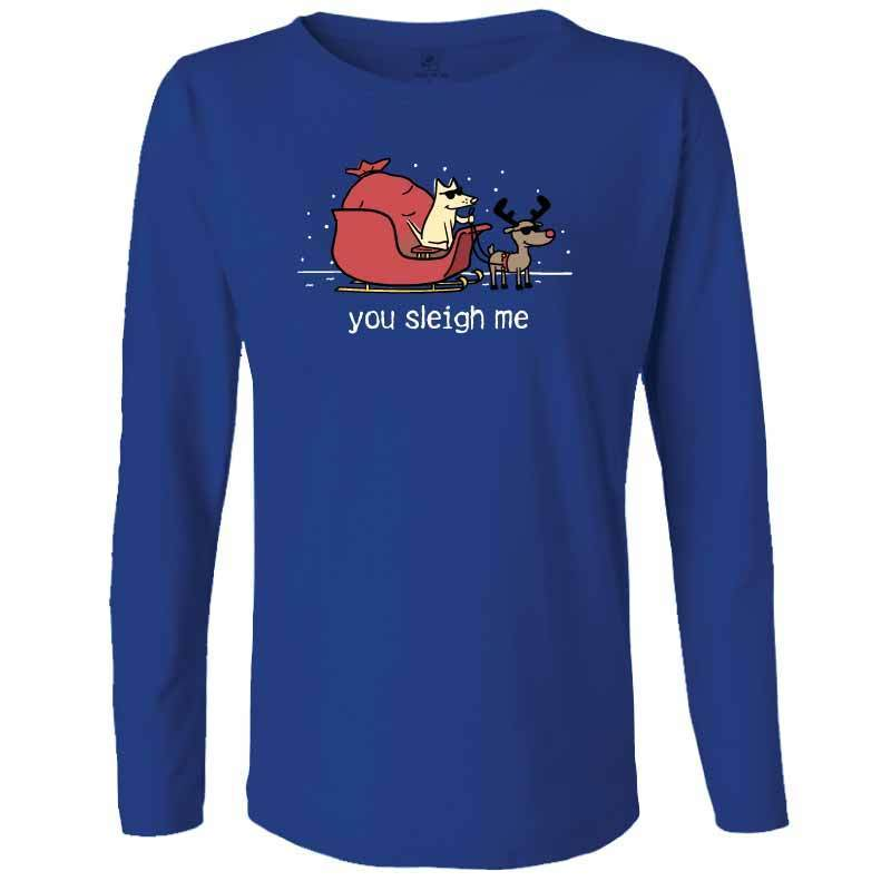 You Sleigh Me - Ladies Long-Sleeve T-Shirt