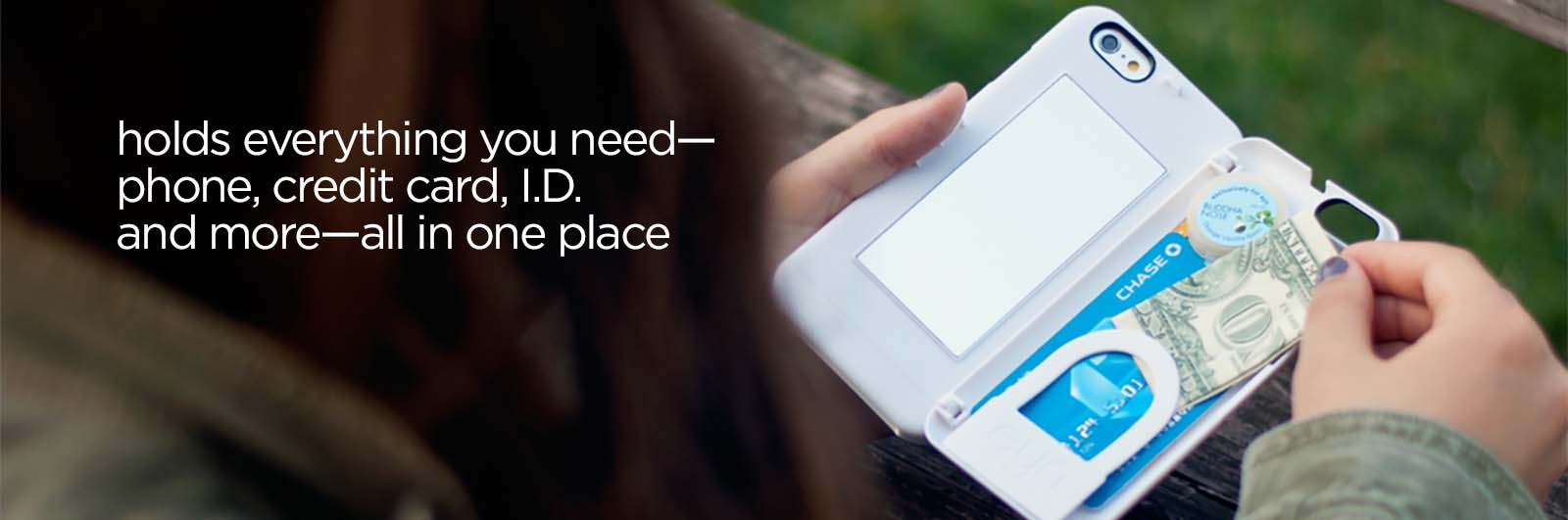 holds everything you need: phone, credit cards, ID and more -- all in one place