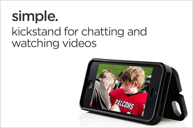 simple. kickstand for chatting and watching videos