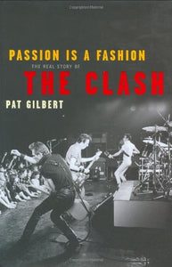 PASSION IS A FASHION: THE REAL STORY OF THE CLASH.