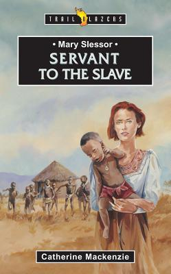 Mary Slessor - Servant to the Slave