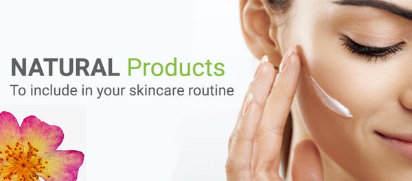 Natural products to include in your skincare routine