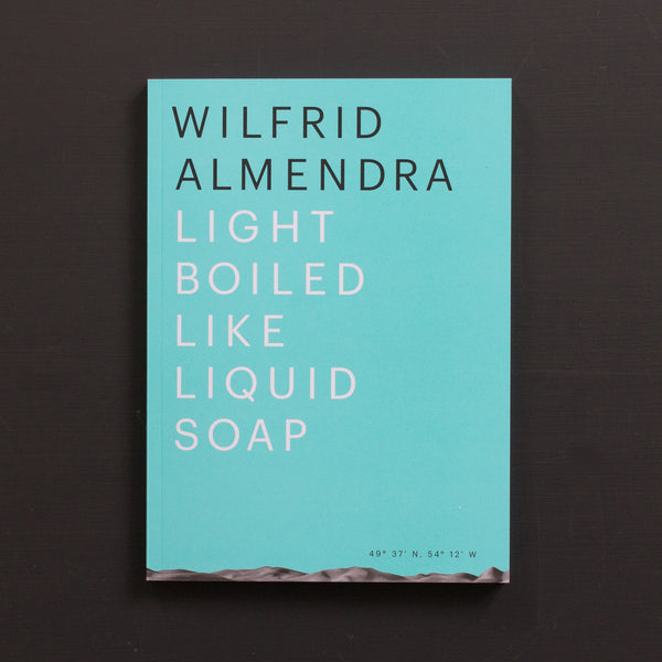 Wilfrid Almendra: Light Boiled Like Liquid Soap