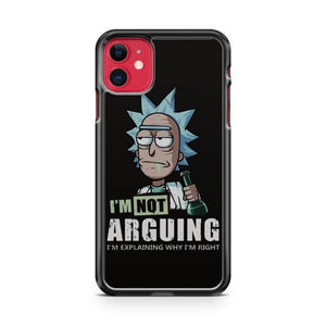 Rick And Morty Im Not Arguing Im Explaining Why Im Right iPhone 11 Case Cover