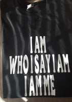 I Am Who I SayI Am T Shirt