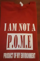 I AM NOT A P.O.M.E. PRODUCT OF MY ENVIRONMENT T - Shirt
