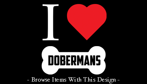 I Love Dobermans