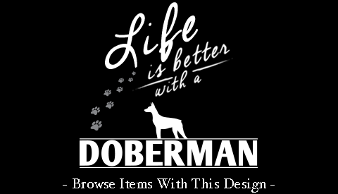 Life Is Better With A Doberman