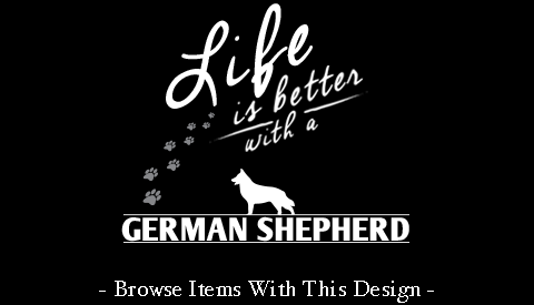 Life Is Better With A German Shepherd