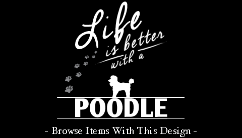 Life Is Better With A Poodle