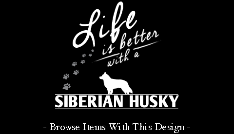 Life Is Better With A Siberian Husky
