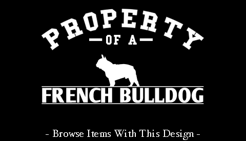 Property Of A French Bulldog