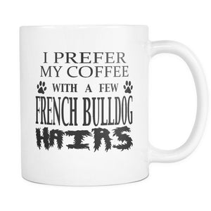 FRENCH BULLDOG - I Prefer My Coffee With A Few French Bulldog Hair - Coffee Mug