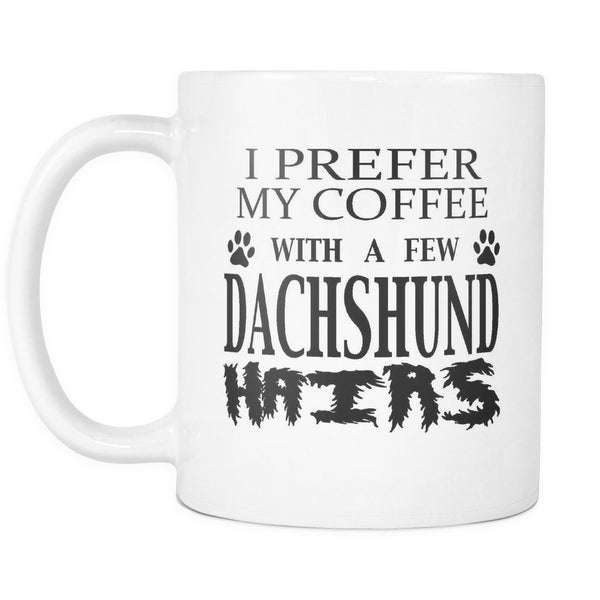 DACHSHUND - I Prefer My Coffee With A Few Dachshund Hair - Coffee Mug