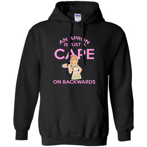 Funny Baking Gift - An Apron Is Just A Cape On Backwards - Great Gift For a Cook Hoodie