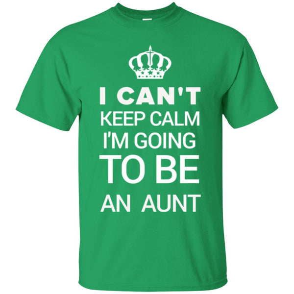 Funny New Aunt Gift - I Can't Keep Calm I'm Going To Be An Aunt T-Shirt
