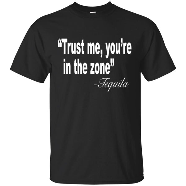Funny Drinking Shirt - Trust Me You're in the zone Tequila T-Shirt