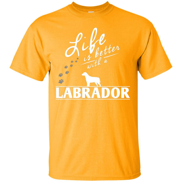 Labrador - Life Is Better With A Labrador Paws -  Custom Ultra Cotton T-Shirt