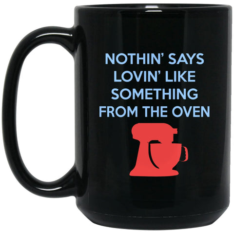 Funny Baking Gift - Nothin Says Loving Like Something From The Oven Mug For a Cook Large Black Mug