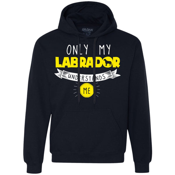 Labrador - Only My Labrador Understands Me - Heavyweight Pullover Fleece Sweatshirt