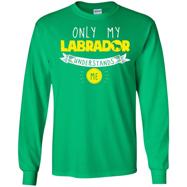 Labrador - Only My Labrador Understands Me - LS Ultra Cotton Tshirt