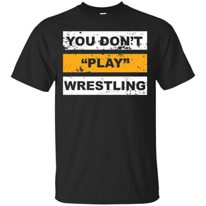 Funny Wrestling Gift - You dont play wrestling T-Shirt