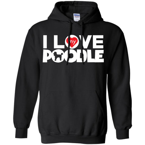 I Love My Poodle - Pullover Hoodie 8 oz