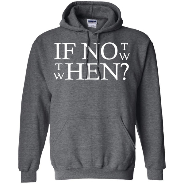 Cool Motivational Shirt If Not Now Then When Hoodie
