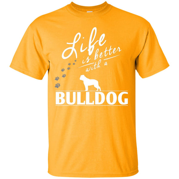 Bulldog - Life Is Better With A Bulldog Paws -  Custom Ultra Cotton T-Shirt