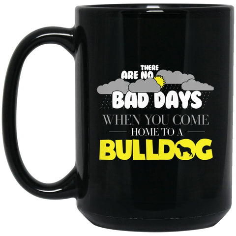 Funny Bulldog Mug - There Are No Bad Days When You come Home To A Bulldog Large Black Mug