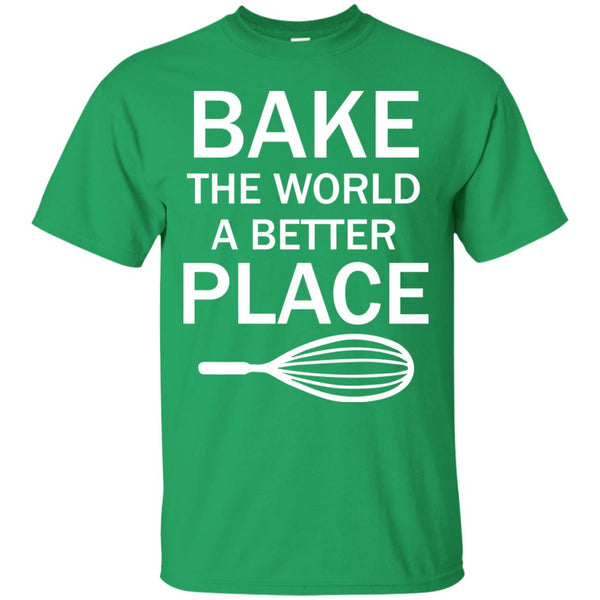Funny Baking Gift - Bake The World A Better Place T-Shirt