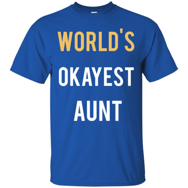 World's Okayest Aunt Funny Aunt Shirt Makes A Great Gift T-Shirt