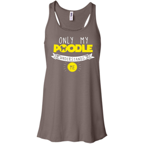Poodle - Only My Pooedle Understands Me - Bella+Canvas Flowy Racerback Tank