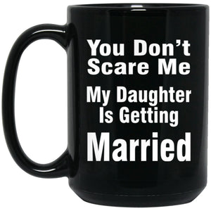 You Don't Scare Me ---- My daughter Is the bride Large Black Mug