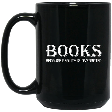 Funny Book Lover Mug - Books Because Reality Is Overrated Large Black Mug