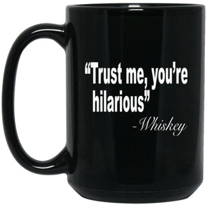 Funny Drinking Mug - Trust Me You're Hilarious Large Black Mug