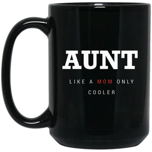Gift For Aunt, Funny Coffee Mug - Aunt, Like A Mom Only Cooler - Funny Aunt Coffee Mug Large Black Mug