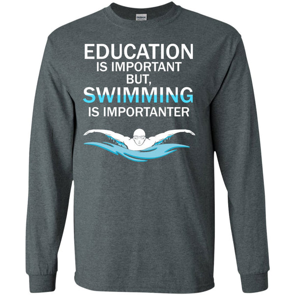 Funny Competitive Swimming Shirt - Education Is Important But Swimming Is Importanter  LS Ultra Cotton Tshirt